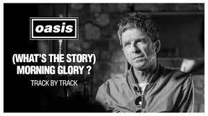 Oasis - '(What's The Story) Morning Glory?' Track by Track with Noel Gallagher